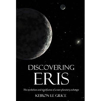 Discovering Eris  The Symbolism and Significance of a New Planetary Archetype by Keiron Le Grice