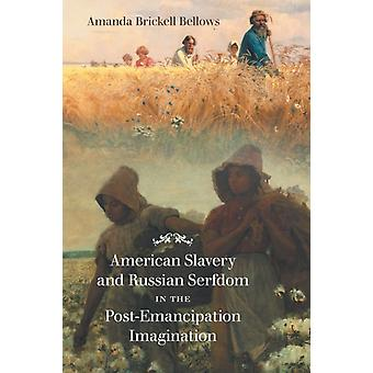 American Slavery and Russian Serfdom in the PostEmancipation Imagination by Bellows & Amanda Brickell