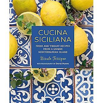 Cucina Siciliana - Fresh and Vibrant Recipes from a Unique Mediterrane