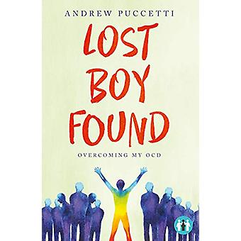 Lost Boy Found - Overcoming my OCD by Andrew Puccetti - 9781912478347