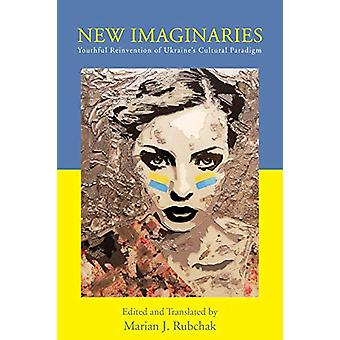 New Imaginaries - Youthful Reinvention of Ukraine's Cultural Paradigm