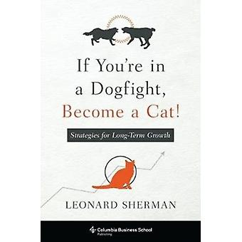 If Youre in a Dogfight Become a Cat by Leonard Sherman