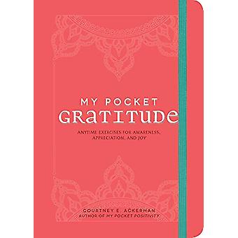 My Pocket Gratitude - Anytime Exercises for Awareness - Appreciation -