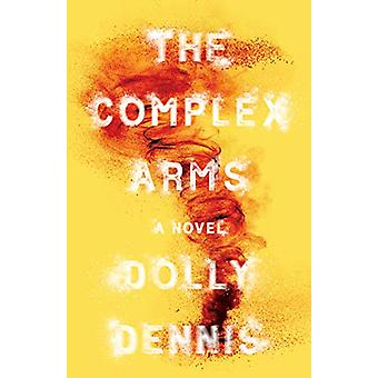 The Complex Arms by Dolly Dennis - 9781459746244 Book