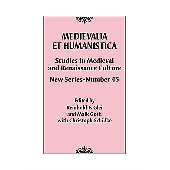 Medievalia et Humanistica No. 45  Studies in Medieval and Renaissance Culture New Series by With Christoph Sch lke & Edited by Reinhold F Glei & Edited by Maik Goth