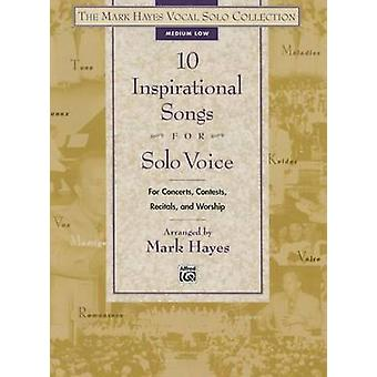 The Mark Hayes Vocal Solo Collection -- 10 Inspirational Songs for So