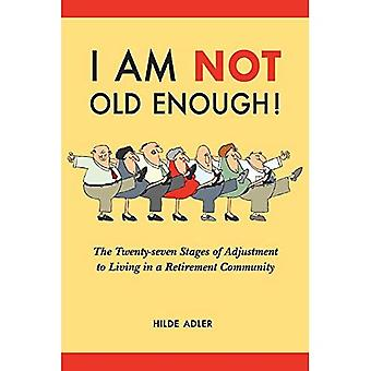 I Am NOT Old Enough!: The� Twenty-Seven Stages of Adjustment to Living in a Retirement Community