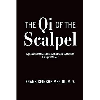 The Qi of the Scalpel  Vignettes Recollections Ruminations Discussion A Surgical Career by III Frank Seinsheimer
