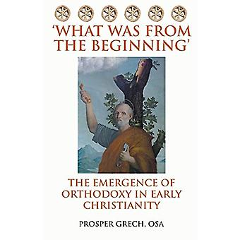 'What Was from the Beginning' - The Emergence of Orthodoxy in Early Ch