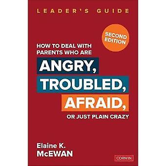 كيفية التعامل مع الآباء والأمهات الذين هم غاضبون -- المضطربة -- خائفة -- أو فقط