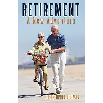 Retirement - A New Adventure by Borman Christopher Borman - Christophe