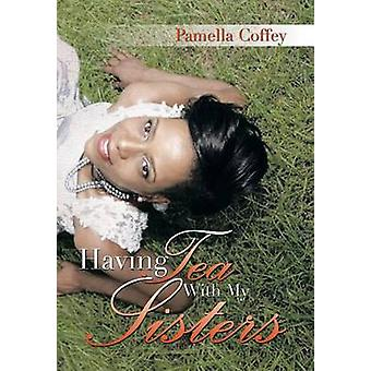 Having Tea with My Sisters by Pamella Coffey - 9781456808594 Book