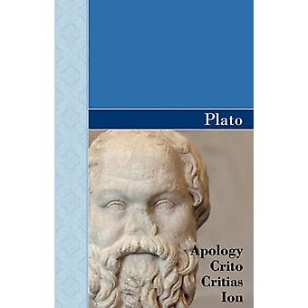 Apology - Crito - Critias and Ion Dialogues of Plato by Plato - 97816