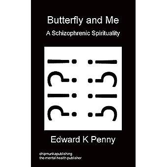Butterfly and Me - A Schizophrenic Spirituality by Edward K Penny - 9