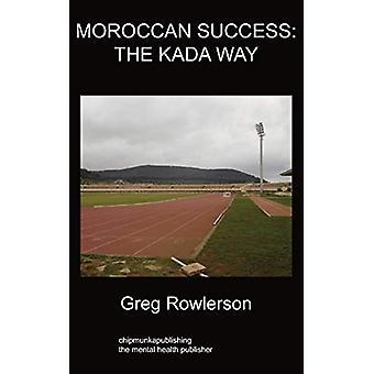 Moroccan Success; The Kada Way by Greg Rowlerson - 9781847479815 Book