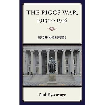 The Riggs War 1913 to 1916 by Paul Ryscavage
