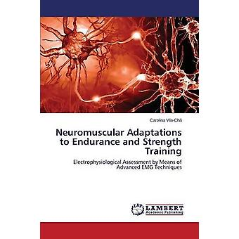 Neuromuscular Adaptations to Endurance and Strength Training by Vila-