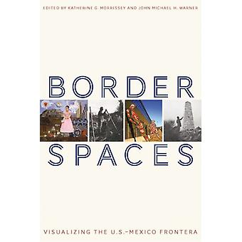 Border Spaces by Edited by Katherine G Morrissey & Edited by John michael H Warner