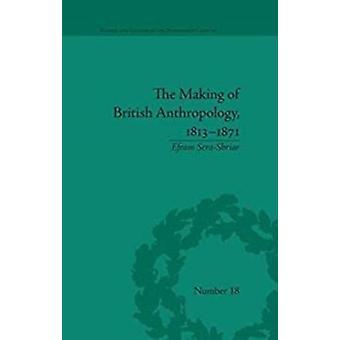 The Making of British Anthropology 18131871 by Efram SeraShriar