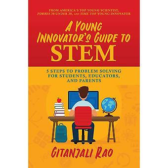 A Young Innovators Guide to STEM by Gitanjali Rao