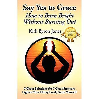 Say Yes to Grace: Wie man hell brennt, ohne zu brennen