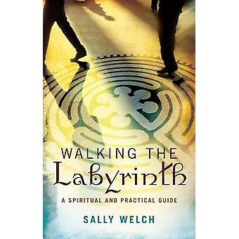 Walkinmg the Labyrinth A Spiritual and Practical Guide by Welch & Sally