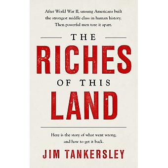 The Riches of This Land  The Untold True Story of Americas Middle Class by Jim Tankersley