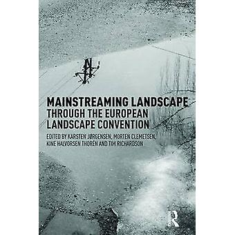 Mainstreaming Landscape through the European Landscape Conve by Karsten Jorgensen