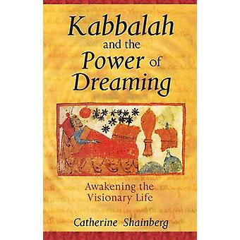 Kabbalah and the Power of Dreaming  Awakening the Visionary Life by Catherine Shainberg