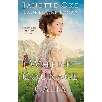 Dove coraggio chiama - un quando chiama il romanzo cuore di Janette Oke - La