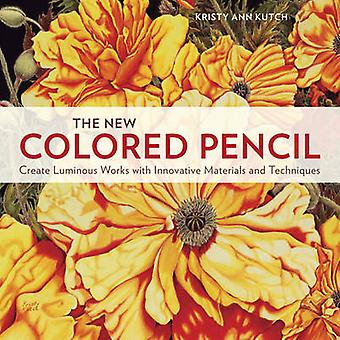 The New Colored Pencil - Create Luminous Works with Innovative Materia