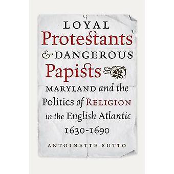 Les Protestants loyaux et papistes dangereux - Maryland and the Politics of