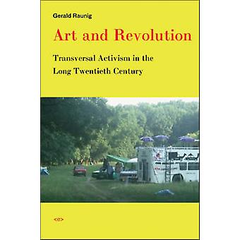 Art and Revolution - Transversal Activism in the Long Twentieth Centur