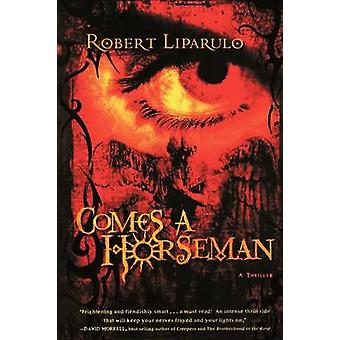 Comes a Horseman by Robert Liparulo - 9781595541796 Book