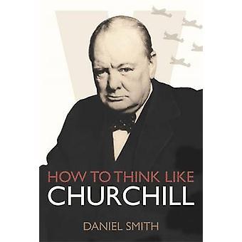 Hur man ska tänka som Churchill av Daniel Smith - 9781782433217 bok