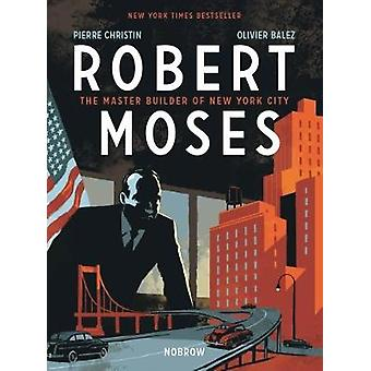 Robert Moses - The Master Builder of New York City by Pierre Christin