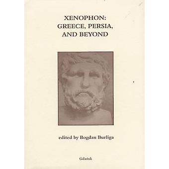 Xenophon - Griechenland - Persien- und darüber hinaus von Bogdan Burliga - 9788375311