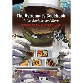 The Astronaut's Cookbook - Tales - Recipes - and More by Charles T. Bo