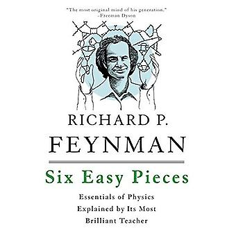 Six pièces faciles: Principes fondamentaux de la physique expliquée par son professeur plus brillant