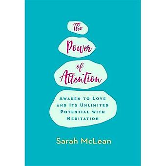 The Power of Attention: Awaken to Love and Its Unlimited Potential with Meditation