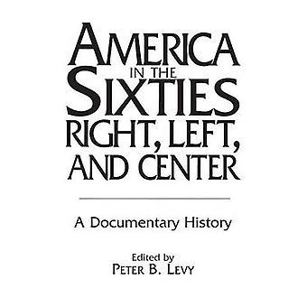 Amerika in de SixtiesRight links en Center A Documentary History door draden & Richard