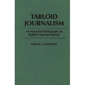 Tabloid Journalism An Annotated Bibliography of EnglishLanguage Sources by Greenberg & Gerald S.