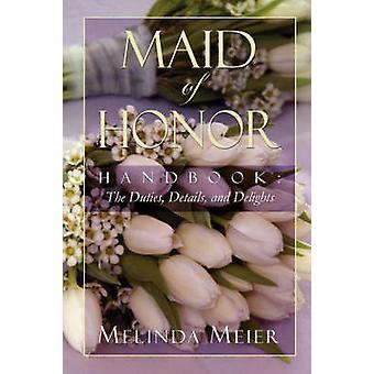 Maid of Honor Handbook Duties Details and Delights by Meier & Melinda