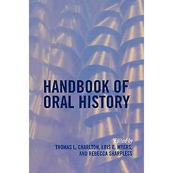 Handbook of Oral History by Charlton & Thomas L.