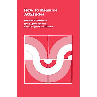 How to Measure Attitudes by Henerson & Marlene E.