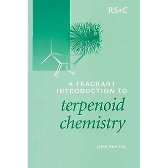 A Fragrant Introduction to Terpenoid Chemistry by Sell & Charles S