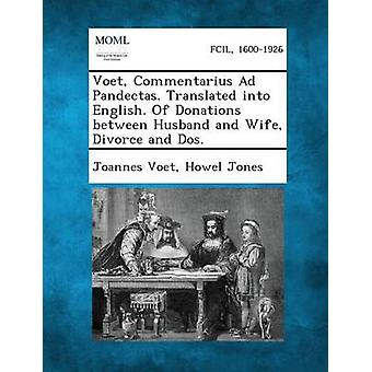 Voet Commentarius Ad Pandectas. Translated Into English. of Donations Between Husband and Wife Divorce and DOS. by Voet & Joannes
