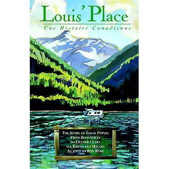 Louis-Ort Une Histoire Canadienne die Geschichte von Louis Potvin von Bonnyville Lillooet Lake über Tokio und Havanna Ron Rose erzählt von Potvin & Louis