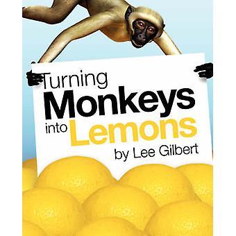 Turning Monkeys Into Lemons by Gilbert & Lee