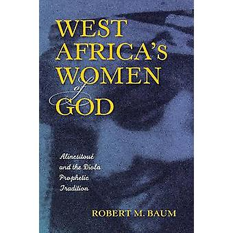 West Africa's Women of God - Alinesitoue and the Diola Prophetic Tradi